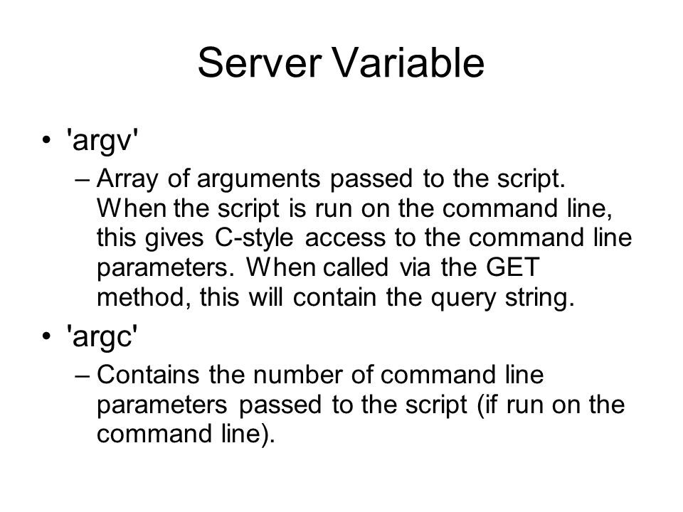 Server Variable argv –Array of arguments passed to the script.