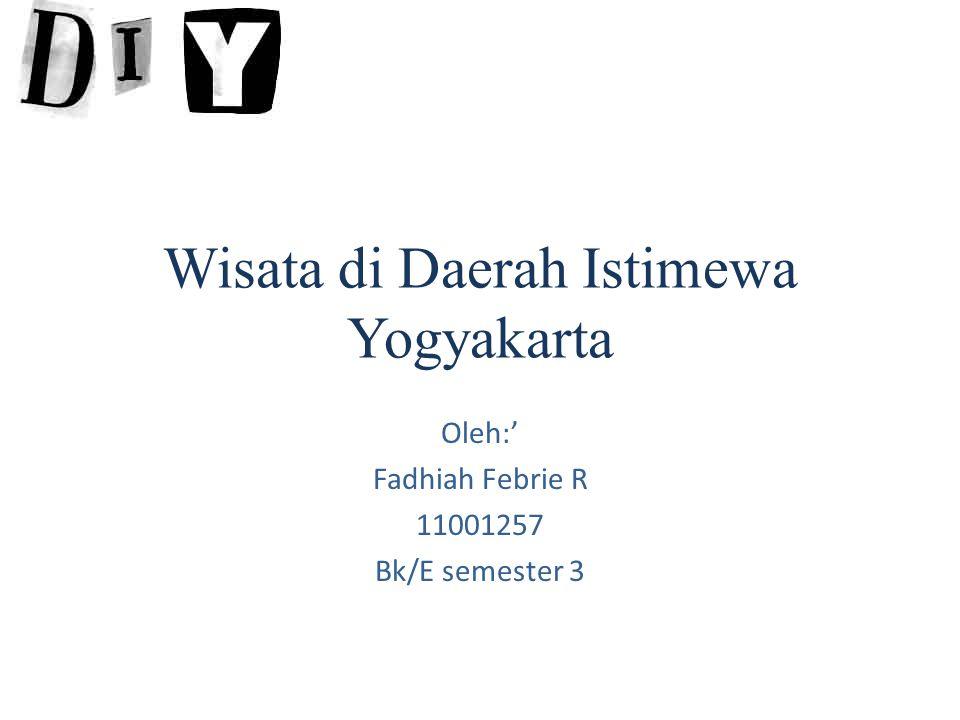 Wisata di Daerah Istimewa Yogyakarta Oleh:' Fadhiah Febrie R 11001257 Bk/E semester 3