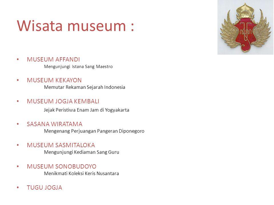 Wisata museum : MUSEUM AFFANDI Mengunjungi Istana Sang Maestro MUSEUM KEKAYON Memutar Rekaman Sejarah Indonesia MUSEUM JOGJA KEMBALI Jejak Peristiwa E