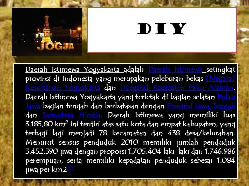 DIY Daerah Istimewa Yogyakarta adalah Daerah Istimewa setingkat provinsi di Indonesia yang merupakan peleburan bekas (Negara) Kesultanan Yogyakarta da