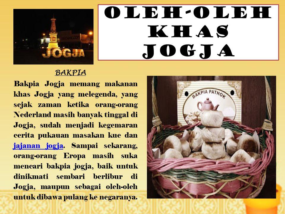 OLEH-OLEH KHAS JOGJA BAKPIA Bakpia Jogja memang makanan khas Jogja yang melegenda, yang sejak zaman ketika orang-orang Nederland masih banyak tinggal
