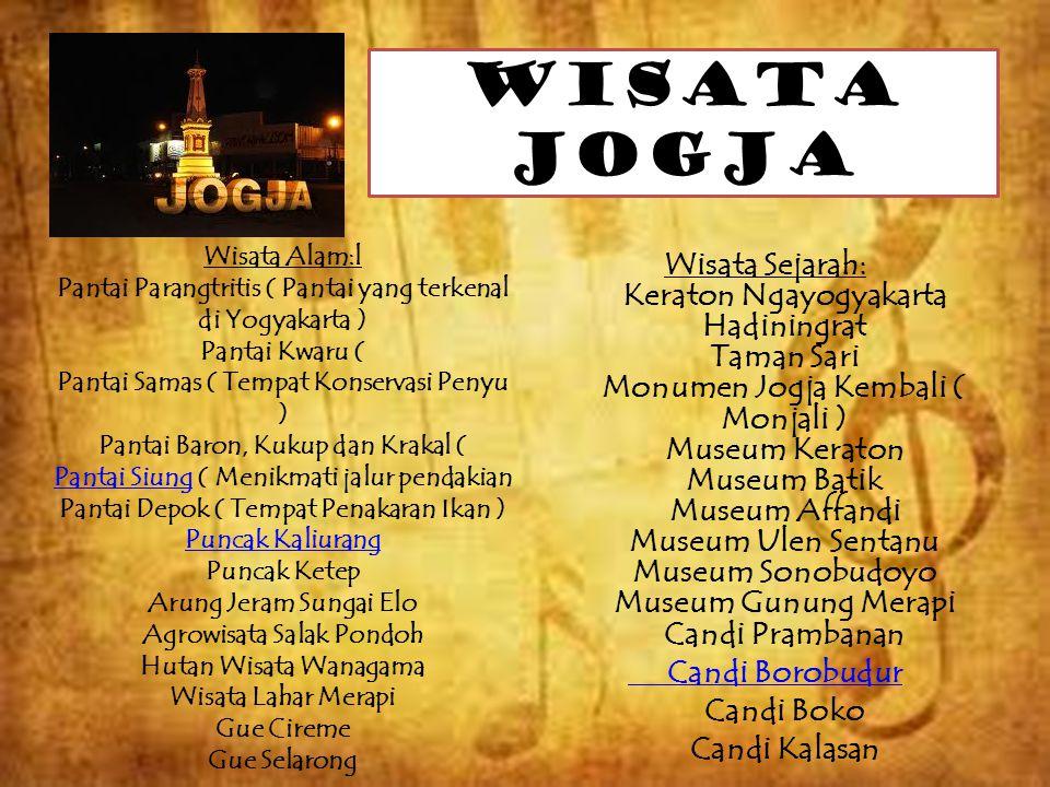 WISATA JOGJA Wisata Sejarah: Keraton Ngayogyakarta Hadiningrat Taman Sari Monumen Jogja Kembali ( Monjali ) Museum Keraton Museum Batik Museum Affandi