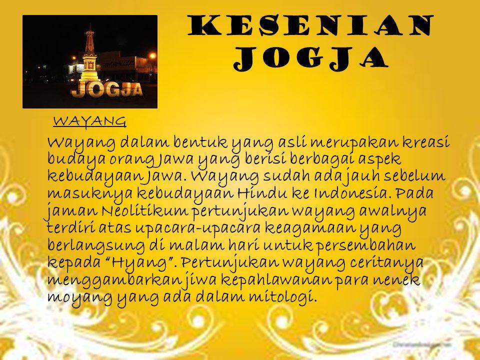 KESENIAN JOGJA WAYANG Wayang dalam bentuk yang asli merupakan kreasi budaya orang Jawa yang berisi berbagai aspek kebudayaan Jawa. Wayang sudah ada ja