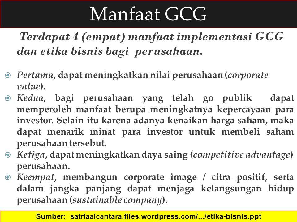 Manfaat GCG Terdapat 4 (empat) manfaat implementasi GCG dan etika bisnis bagi perusahaan.  Pertama, dapat meningkatkan nilai perusahaan (corporate va