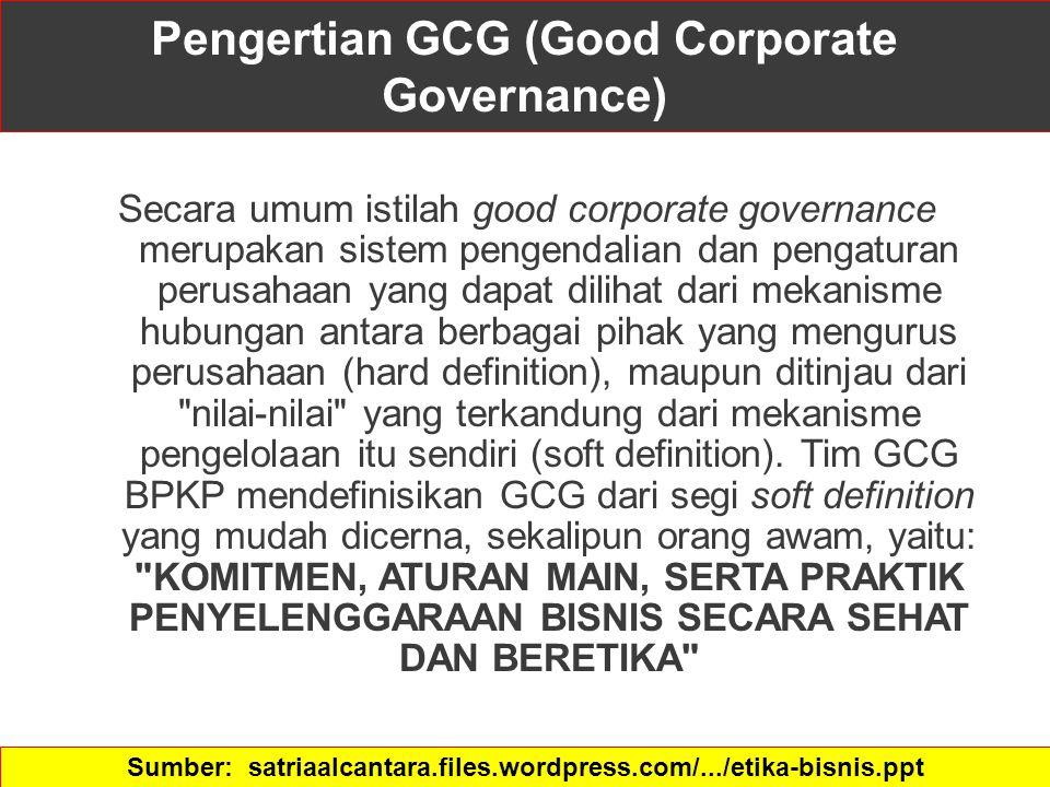 Pengertian GCG (Good Corporate Governance) Secara umum istilah good corporate governance merupakan sistem pengendalian dan pengaturan perusahaan yang