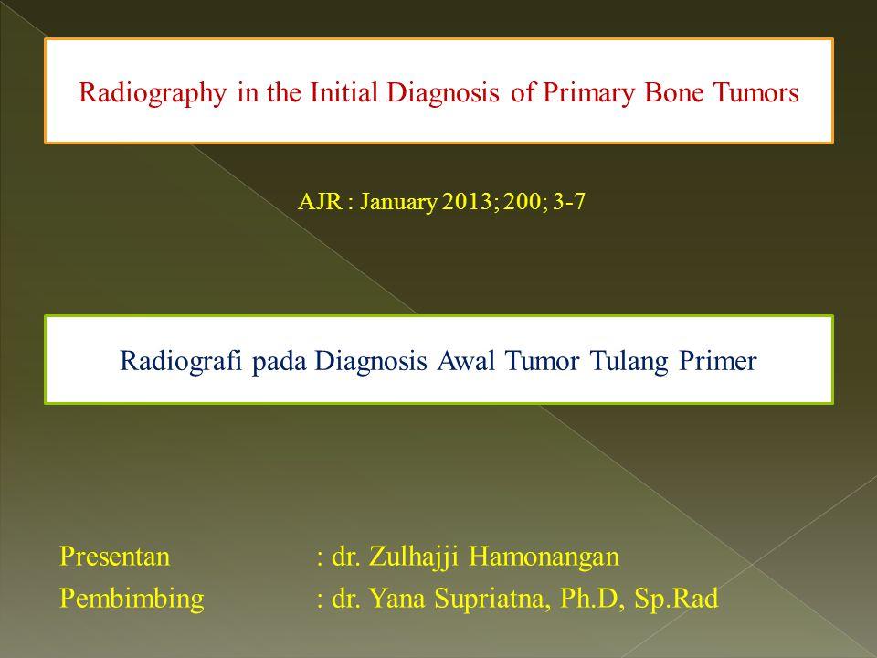 AJR : January 2013; 200; 3-7 Presentan: dr. Zulhajji Hamonangan Pembimbing: dr. Yana Supriatna, Ph.D, Sp.Rad Radiography in the Initial Diagnosis of P