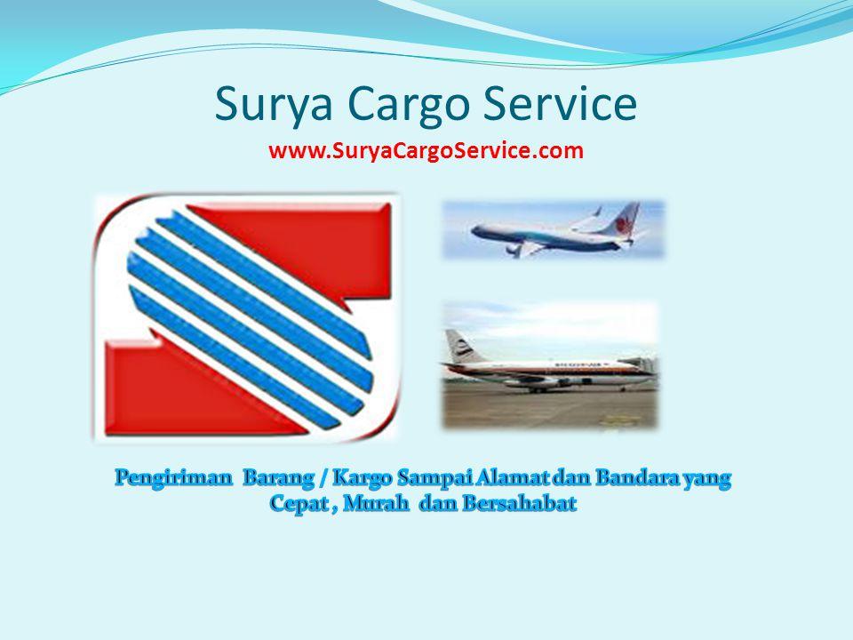 Surya Cargo Service www.SuryaCargoService.com Cv.Surya Berdiri Tahun 1996 beralamat di Jl.Solo km 10 Sorogenen 1 no 207 Kalasan Jogjakarta Telp: 0274-