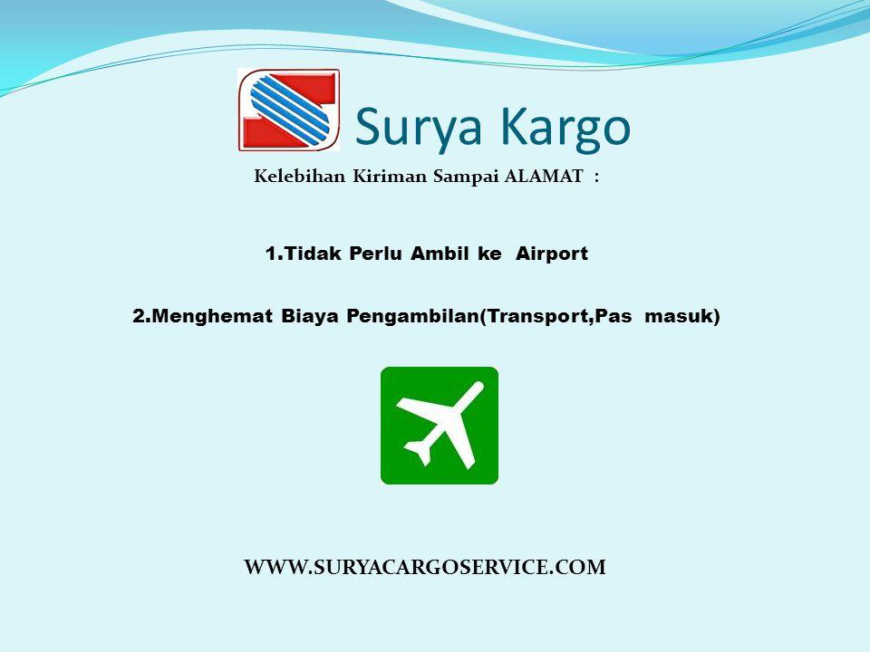 Surya Kargo Kelebihan Kiriman Sampai AIRPORT: 1.Murah dan Ekonomis 2.Cocok Bagi Usaha (Barang untuk dijual lagi) 3.Sistem Online (khusus Garuda,airasi