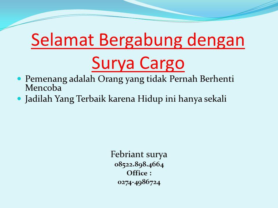 Selamat Bergabung dengan Surya Cargo Pemenang adalah Orang yang tidak Pernah Berhenti Mencoba Jadilah Yang Terbaik karena Hidup ini hanya sekali Febriant surya 08522.898.4664 Office : 0274-4986724
