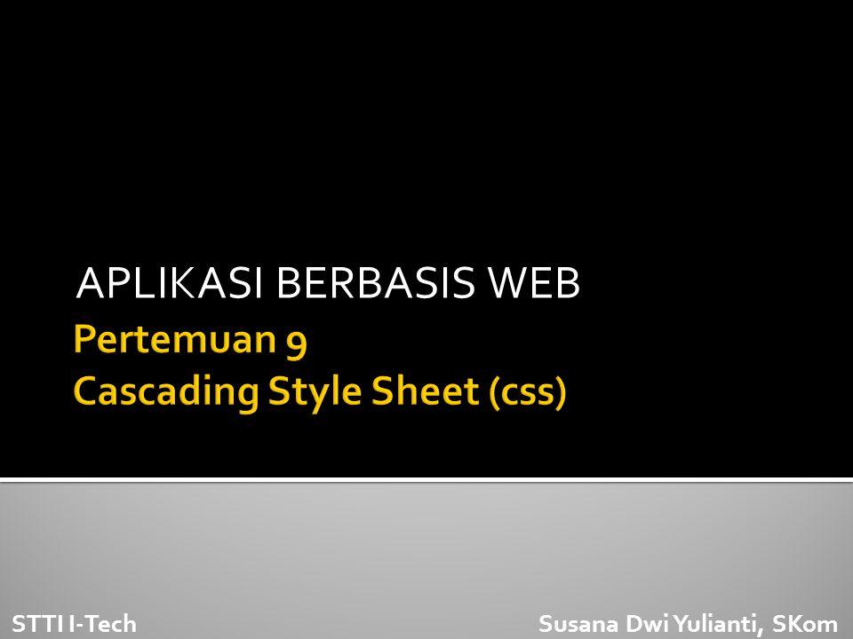  CSS singkatan dari Cascading Style Sheets  Styles mendefinisikan bagaimana menampilkan elemen HTML  Style sheet mendeskripsikan bagaimana tampilan document HTML di layar  Styles biasanya disimpan dalam file eksternal css.