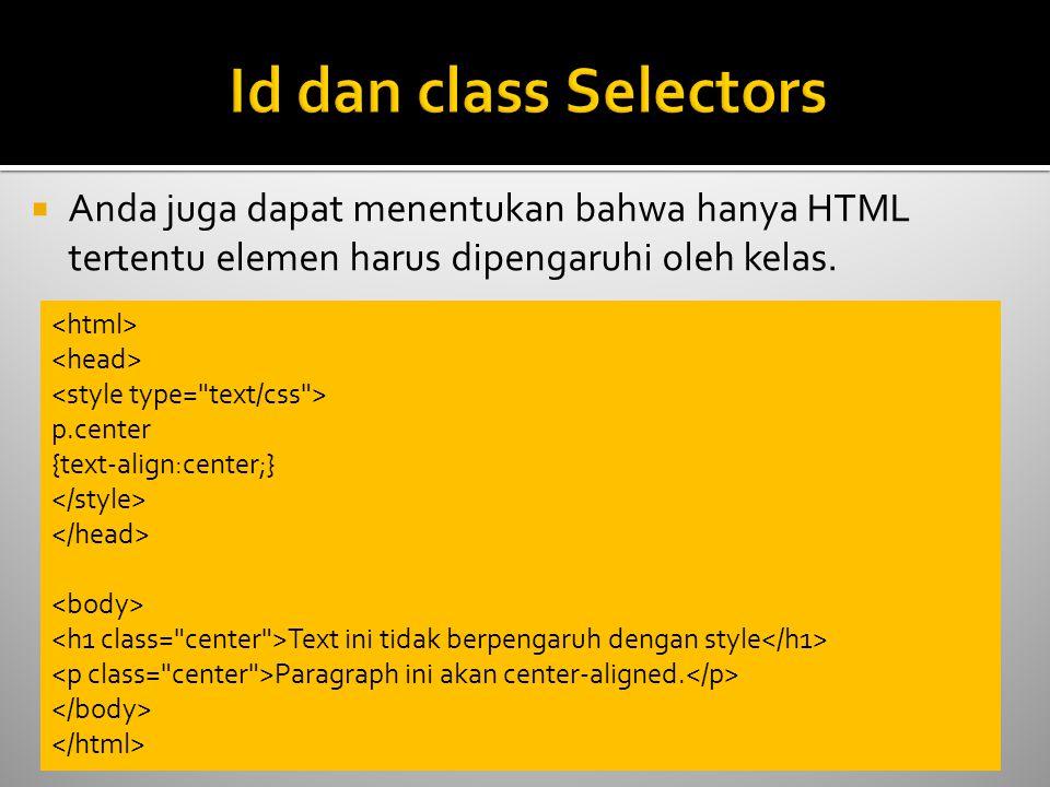  Anda juga dapat menentukan bahwa hanya HTML tertentu elemen harus dipengaruhi oleh kelas. p.center {text-align:center;} Text ini tidak berpengaruh d