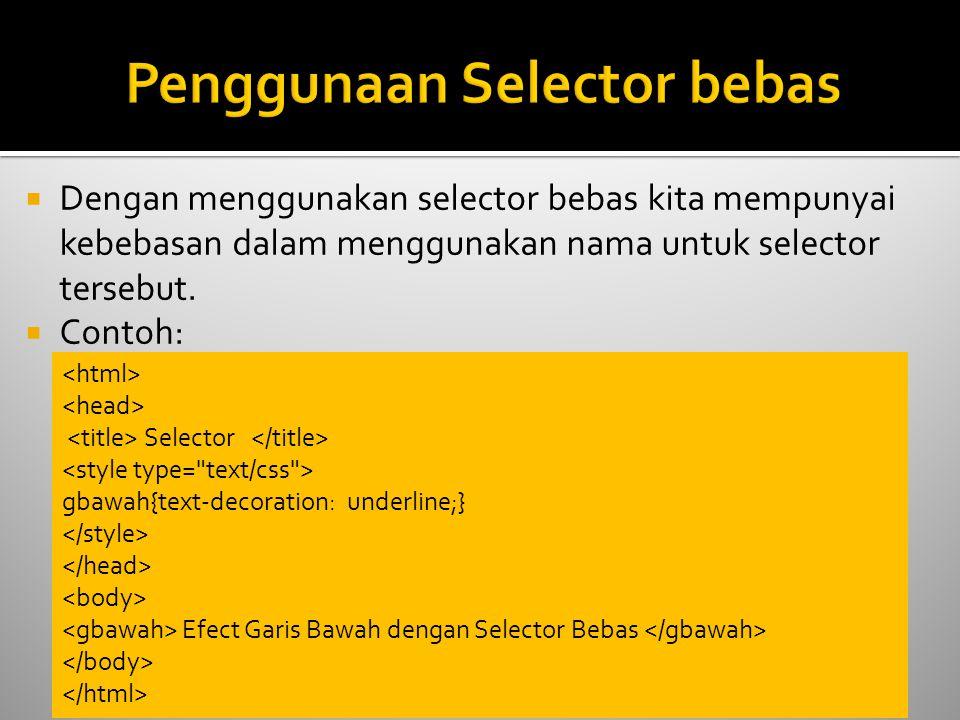  Dengan menggunakan selector bebas kita mempunyai kebebasan dalam menggunakan nama untuk selector tersebut.  Contoh: Selector gbawah{text-decoration