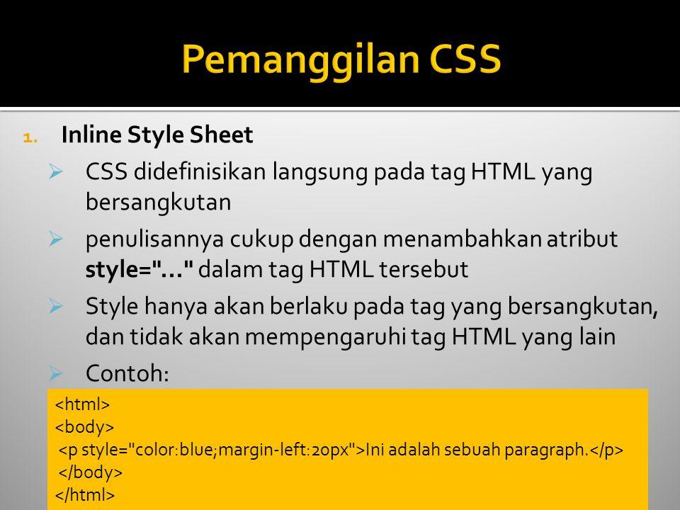 1. Inline Style Sheet  CSS didefinisikan langsung pada tag HTML yang bersangkutan  penulisannya cukup dengan menambahkan atribut style=
