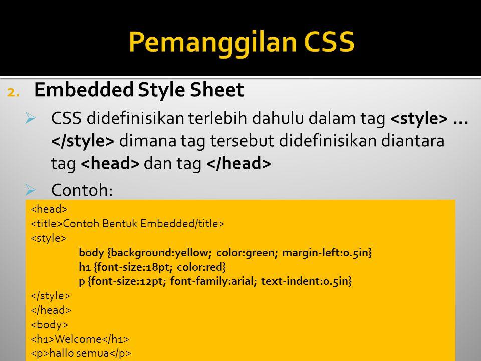 2.Embedded Style Sheet  CSS didefinisikan terlebih dahulu dalam tag...