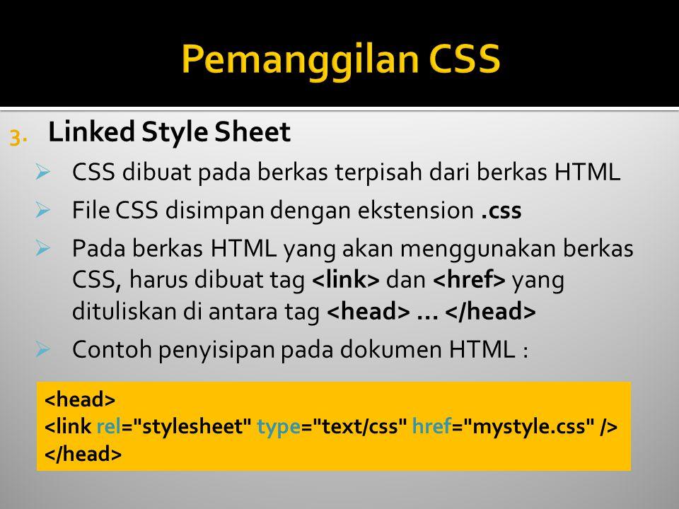 3. Linked Style Sheet  CSS dibuat pada berkas terpisah dari berkas HTML  File CSS disimpan dengan ekstension.css  Pada berkas HTML yang akan menggu