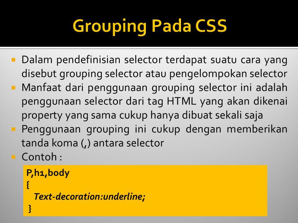  Dalam pendefinisian selector terdapat suatu cara yang disebut grouping selector atau pengelompokan selector  Manfaat dari penggunaan grouping selec