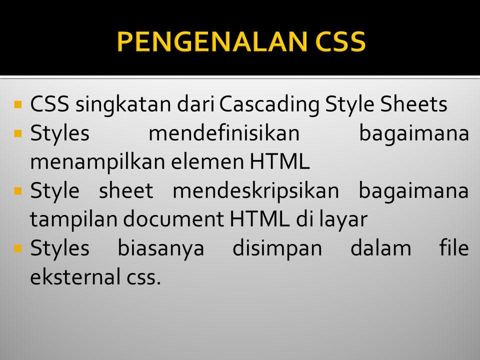  CSS singkatan dari Cascading Style Sheets  Styles mendefinisikan bagaimana menampilkan elemen HTML  Style sheet mendeskripsikan bagaimana tampilan