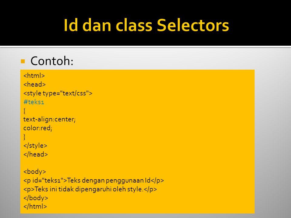  Contoh: #teks1 { text-align:center; color:red; } Teks dengan penggunaan Id Teks ini tidak dipengaruhi oleh style.