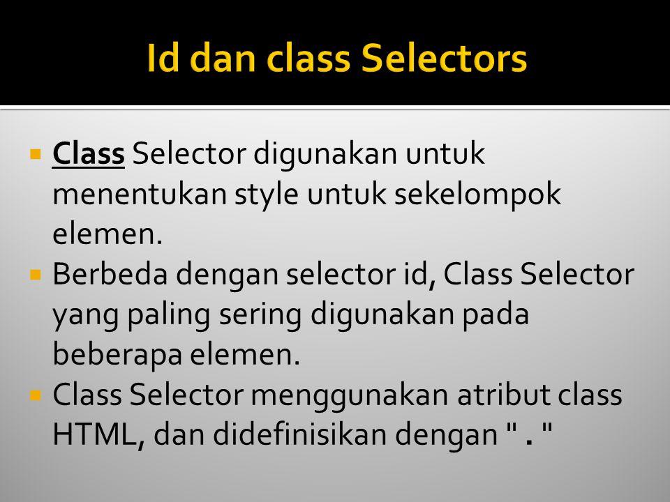  Class Selector digunakan untuk menentukan style untuk sekelompok elemen.  Berbeda dengan selector id, Class Selector yang paling sering digunakan p