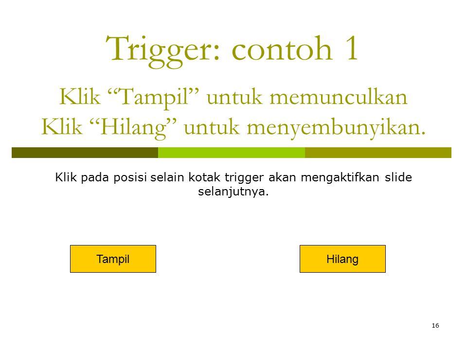 """16 Klik """"Tampil"""" untuk memunculkan Klik """"Hilang"""" untuk menyembunyikan. TampilHilang Trigger: contoh 1 Klik pada posisi selain kotak trigger akan menga"""