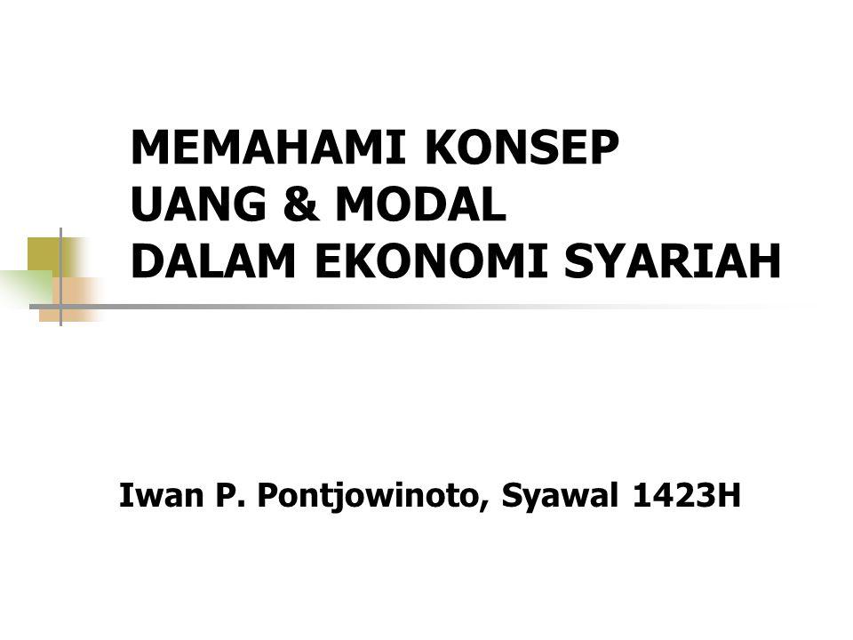 MEMAHAMI KONSEP UANG & MODAL DALAM EKONOMI SYARIAH Iwan P. Pontjowinoto, Syawal 1423H