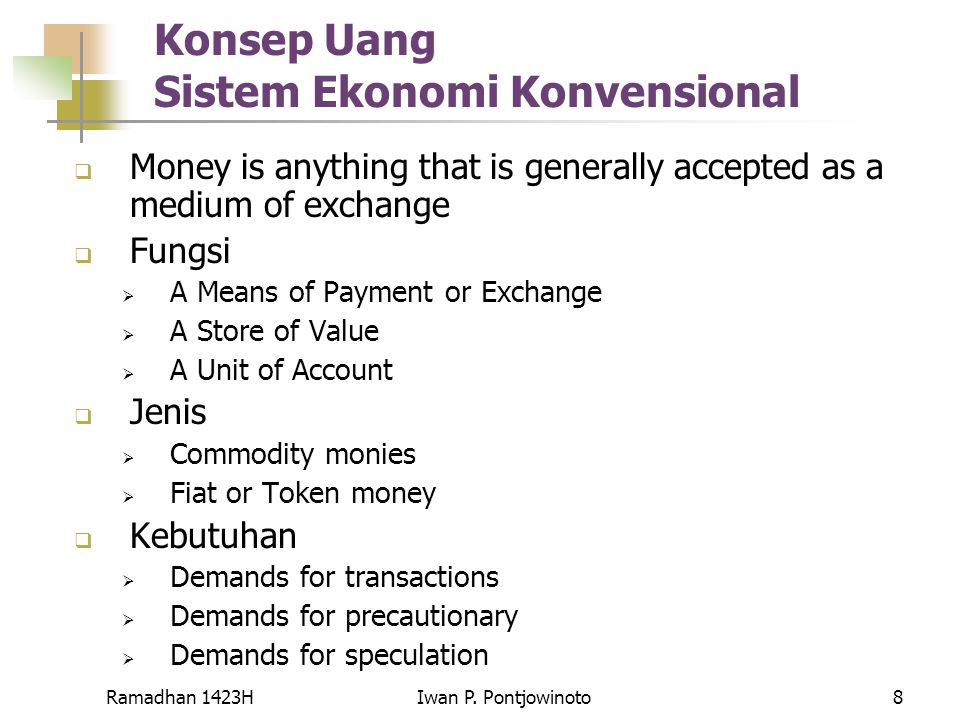 Ramadhan 1423HIwan P. Pontjowinoto8 Konsep Uang Sistem Ekonomi Konvensional  Money is anything that is generally accepted as a medium of exchange  F