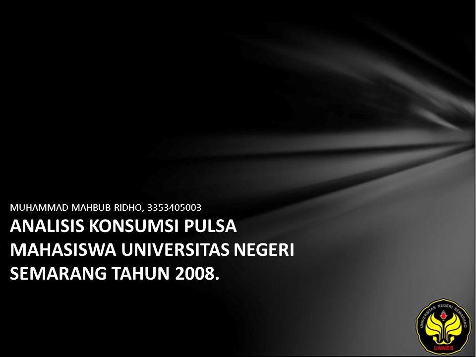 MUHAMMAD MAHBUB RIDHO, 3353405003 ANALISIS KONSUMSI PULSA MAHASISWA UNIVERSITAS NEGERI SEMARANG TAHUN 2008.