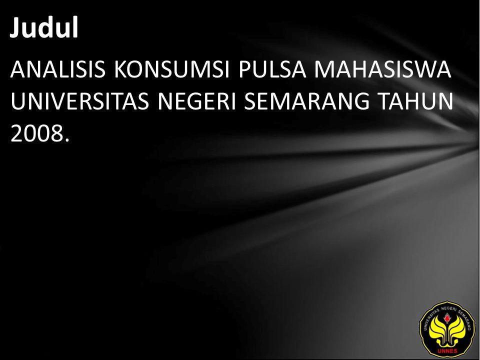 Judul ANALISIS KONSUMSI PULSA MAHASISWA UNIVERSITAS NEGERI SEMARANG TAHUN 2008.