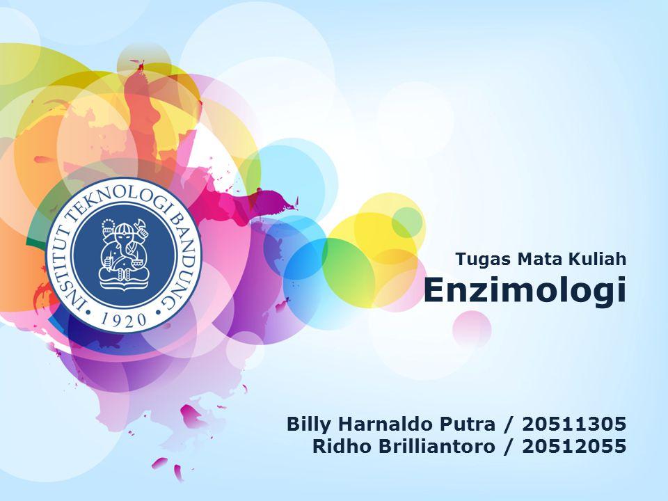 Billy Harnaldo Putra / 20511305 Ridho Brilliantoro / 20512055 Tugas Mata Kuliah Enzimologi