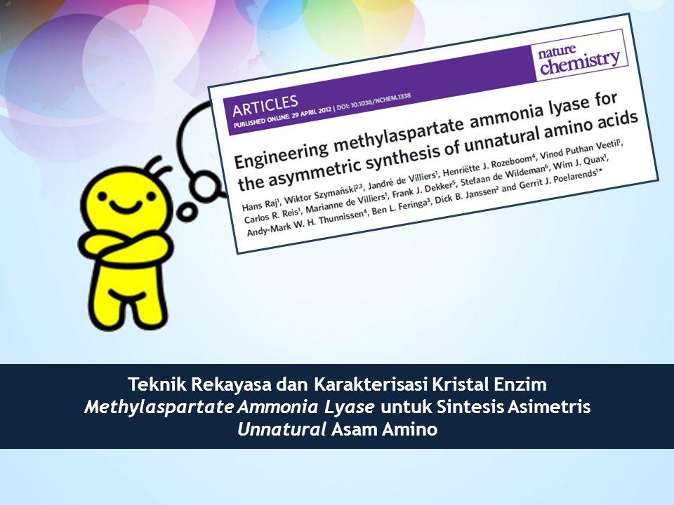Teknik Rekayasa dan Karakterisasi Kristal Enzim Methylaspartate Ammonia Lyase untuk Sintesis Asimetris Unnatural Asam Amino