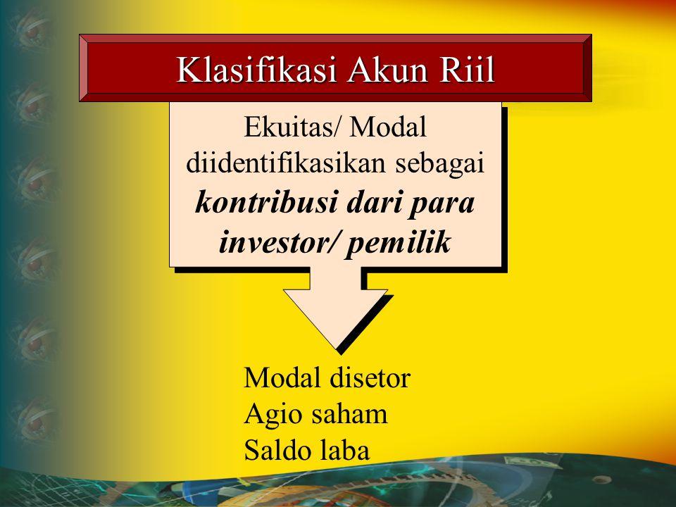 Klasifikasi Akun Riil Assets/Harta adalah sumberdaya yang dimiliki perusahaan Kas Perlengkapan Gedung Piutang Dagang Hutang Dagang Hutang Wesel Hutang