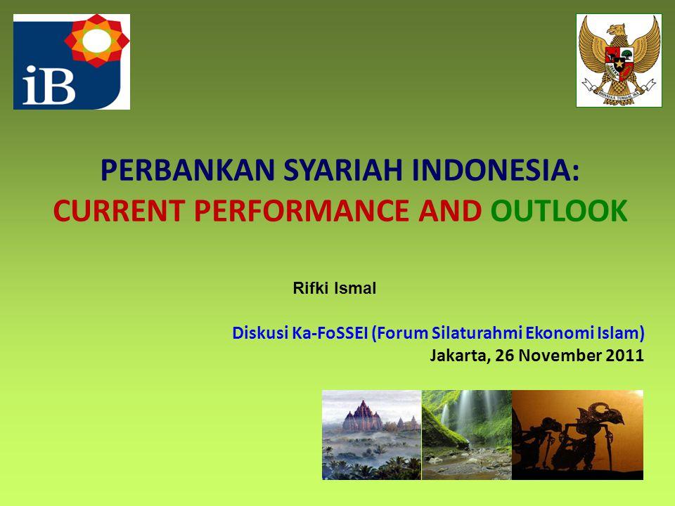 PERBANKAN SYARIAH INDONESIA: CURRENT PERFORMANCE AND OUTLOOK Diskusi Ka-FoSSEI (Forum Silaturahmi Ekonomi Islam) Jakarta, 26 November 2011 Rifki Ismal