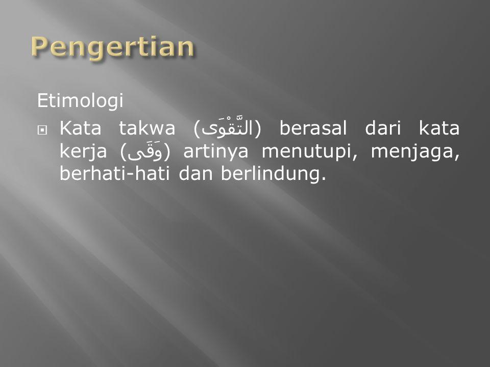 Etimologi  Kata takwa ( التَّقْوَى ) berasal dari kata kerja ( وَقَى ) artinya menutupi, menjaga, berhati-hati dan berlindung.