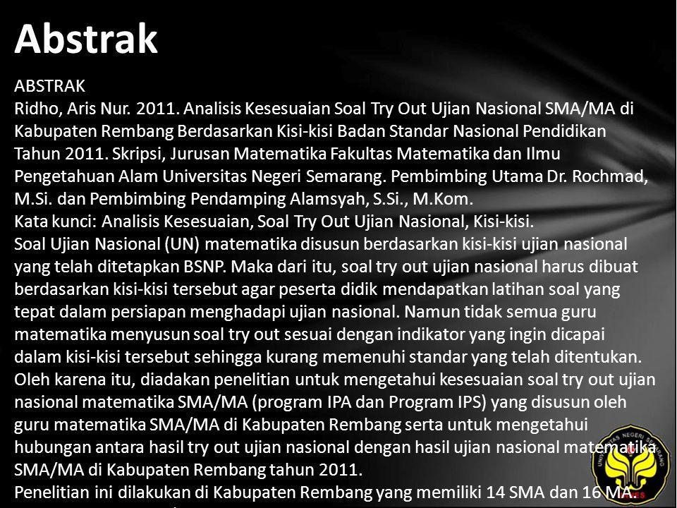 Abstrak ABSTRAK Ridho, Aris Nur. 2011. Analisis Kesesuaian Soal Try Out Ujian Nasional SMA/MA di Kabupaten Rembang Berdasarkan Kisi-kisi Badan Standar