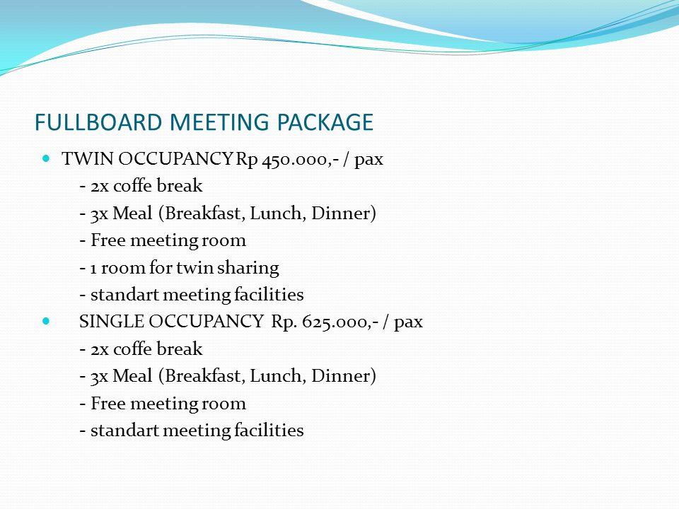 FULLBOARD MEETING PACKAGE TWIN OCCUPANCY Rp 450.000,- / pax - 2x coffe break - 3x Meal (Breakfast, Lunch, Dinner) - Free meeting room - 1 room for twi