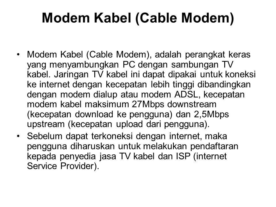 Modem Kabel (Cable Modem) Modem Kabel (Cable Modem), adalah perangkat keras yang menyambungkan PC dengan sambungan TV kabel. Jaringan TV kabel ini dap