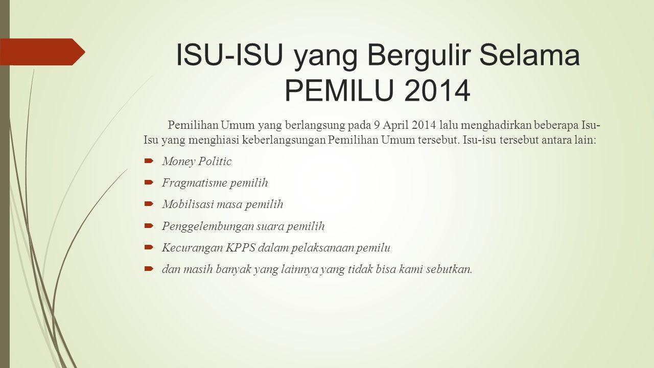 ISU-ISU yang Bergulir Selama PEMILU 2014 Pemilihan Umum yang berlangsung pada 9 April 2014 lalu menghadirkan beberapa Isu- Isu yang menghiasi keberlan