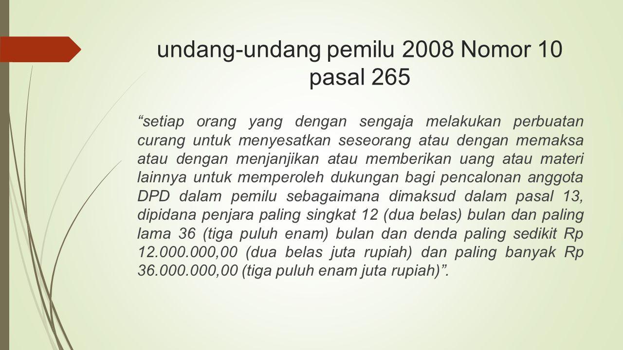 """undang-undang pemilu 2008 Nomor 10 pasal 265 """"setiap orang yang dengan sengaja melakukan perbuatan curang untuk menyesatkan seseorang atau dengan mema"""