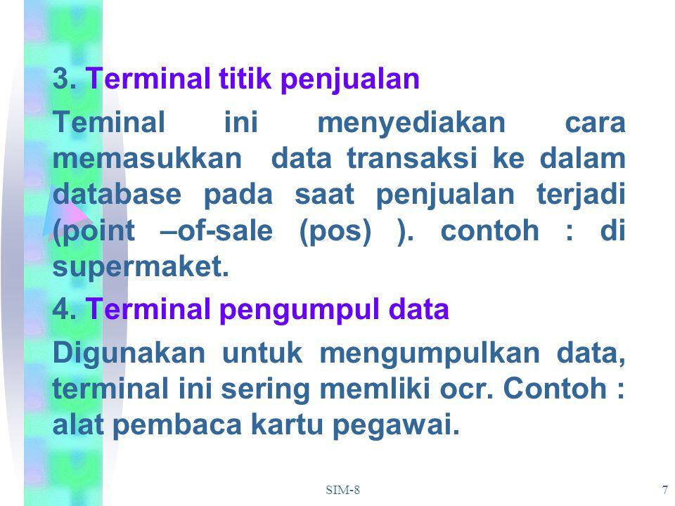 SIM-87 3. Terminal titik penjualan Teminal ini menyediakan cara memasukkan data transaksi ke dalam database pada saat penjualan terjadi (point –of-sal