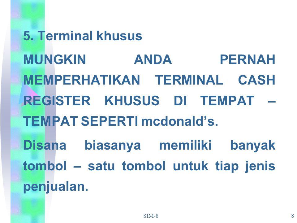 SIM-88 5. Terminal khusus MUNGKIN ANDA PERNAH MEMPERHATIKAN TERMINAL CASH REGISTER KHUSUS DI TEMPAT – TEMPAT SEPERTI mcdonald's. Disana biasanya memil