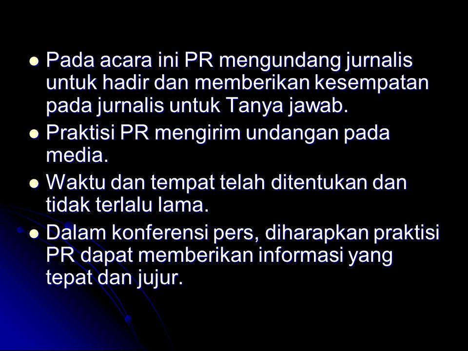Pada acara ini PR mengundang jurnalis untuk hadir dan memberikan kesempatan pada jurnalis untuk Tanya jawab. Pada acara ini PR mengundang jurnalis unt