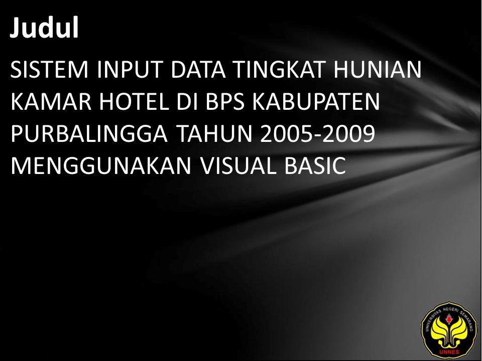 Judul SISTEM INPUT DATA TINGKAT HUNIAN KAMAR HOTEL DI BPS KABUPATEN PURBALINGGA TAHUN 2005-2009 MENGGUNAKAN VISUAL BASIC