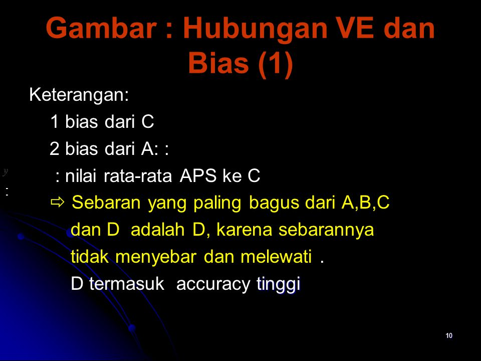 10 Gambar : Hubungan VE dan Bias (1) Keterangan: 1 bias dari C 2 bias dari A: : : nilai rata-rata APS ke C  Sebaran yang paling bagus dari A,B,C dan