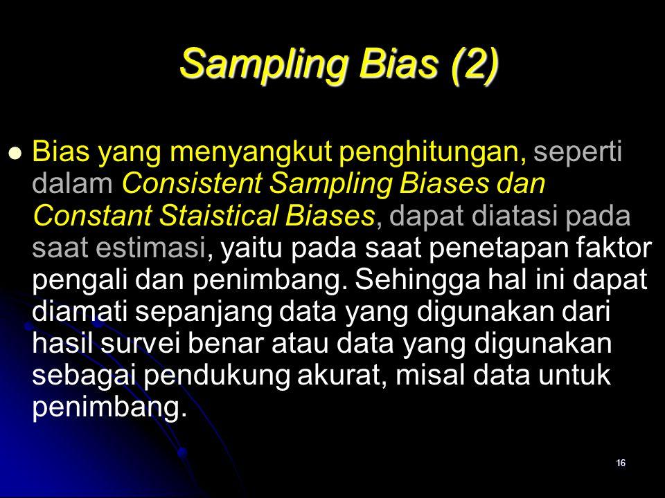 16 Sampling Bias (2) Sampling Bias (2) Bias yang menyangkut penghitungan, seperti dalam Consistent Sampling Biases dan Constant Staistical Biases, dap