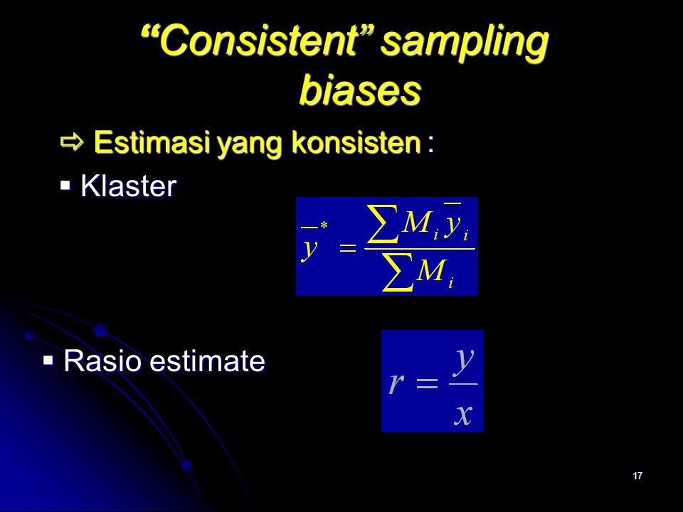 """17 """"Consistent"""" sampling biases  Estimasi yang konsisten :  Estimasi yang konsisten :  Klaster  Klaster  Rasio estimate"""