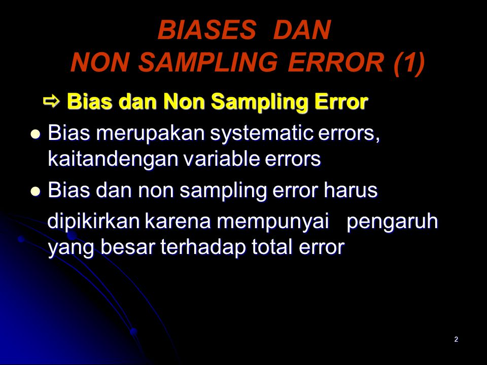 2 BIASES DAN NON SAMPLING ERROR (1)  Bias dan Non Sampling Error  Bias dan Non Sampling Error Bias merupakan systematic errors, kaitandengan variabl