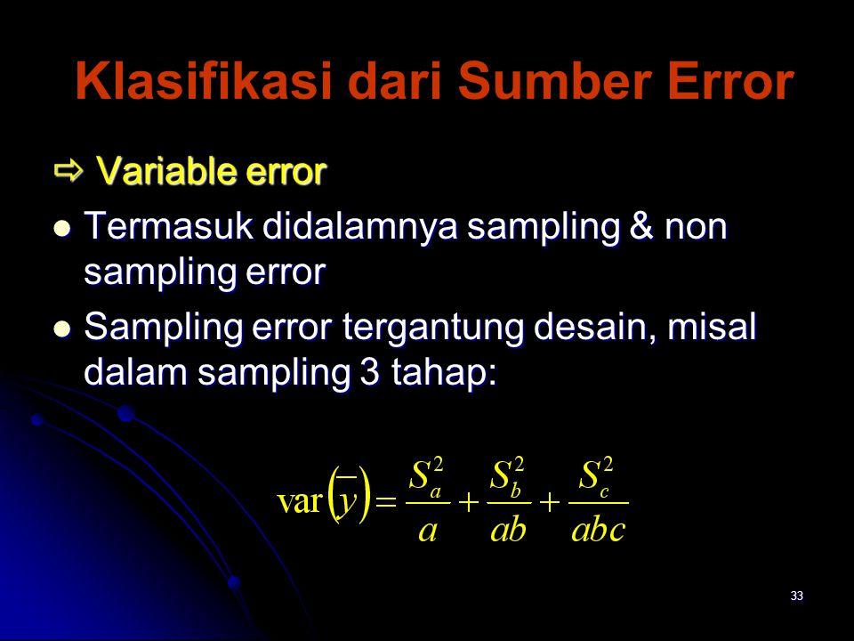 33 Klasifikasi dari Sumber Error  Variable error Termasuk didalamnya sampling & non sampling error Termasuk didalamnya sampling & non sampling error