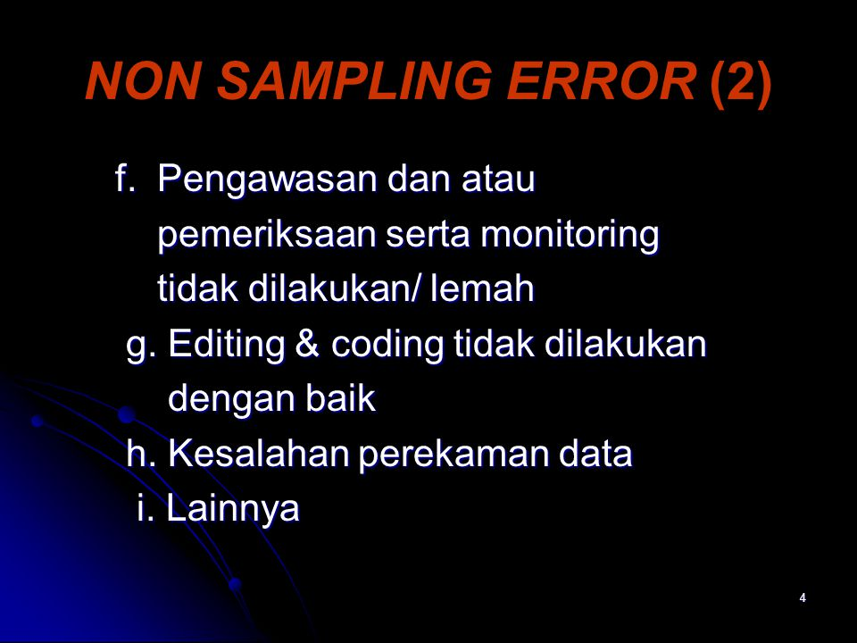 4 NON SAMPLING ERROR (2) f. Pengawasan dan atau f. Pengawasan dan atau pemeriksaan serta monitoring pemeriksaan serta monitoring tidak dilakukan/ lema