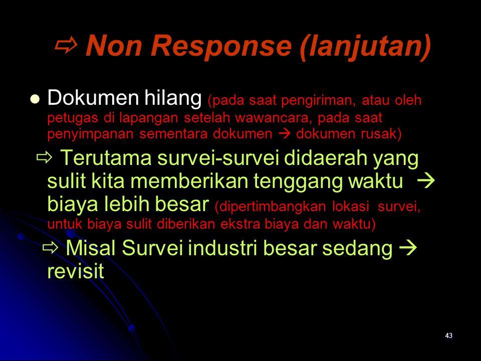  Non Response (lanjutan) Dokumen hilang (pada saat pengiriman, atau oleh petugas di lapangan setelah wawancara, pada saat penyimpanan sementara dokum