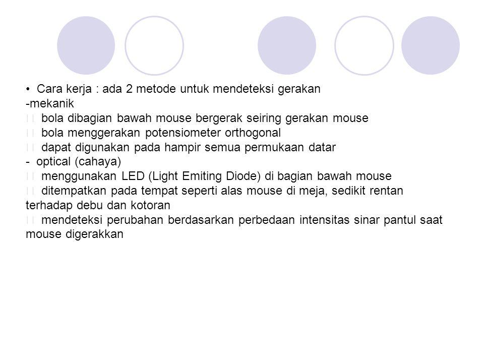 Cara kerja : ada 2 metode untuk mendeteksi gerakan -mekanik ƒ bola dibagian bawah mouse bergerak seiring gerakan mouse ƒ bola menggerakan potensiomete